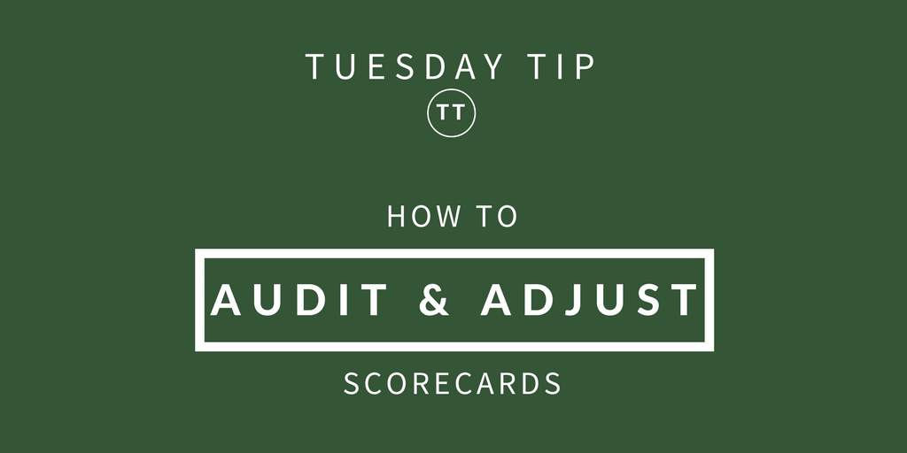 YOUR TUESDAY TIP – How to Audit and Adjust Scorecards