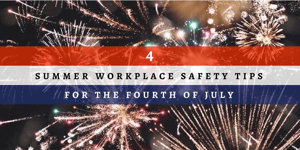 YOUR TUESDAY TIP – 4 Summer Workplace Safety Tips for the 4th of July